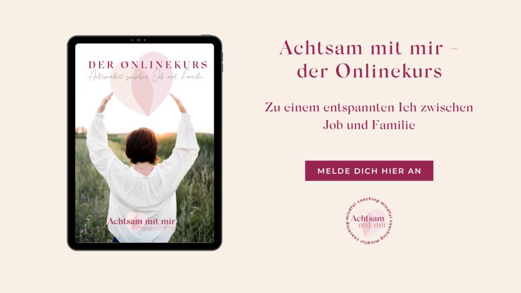 Onlinekurs Achtsamkeit achtsamkeitzwichenjobundfamilie job Familie stress burnout stressvorbeugung achtsamleben entspannt entspanntleben Zufriedenheit inneres Glück achtsammitmir achtsam